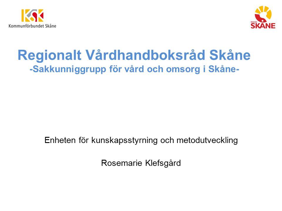 Regionalt Vårdhandboksråd Skåne -Sakkunniggrupp för vård och omsorg i Skåne- Enheten för kunskapsstyrning och metodutveckling Rosemarie Klefsgård