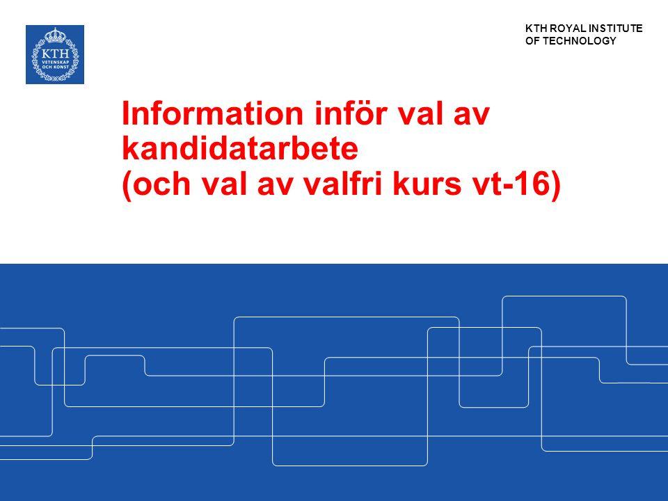 KTH ROYAL INSTITUTE OF TECHNOLOGY Information inför val av kandidatarbete (och val av valfri kurs vt-16)