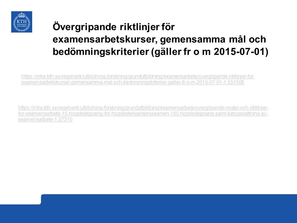 Övergripande riktlinjer för examensarbetskurser, gemensamma mål och bedömningskriterier (gäller fr o m 2015-07-01) https://intra.kth.se/regelverk/utbi
