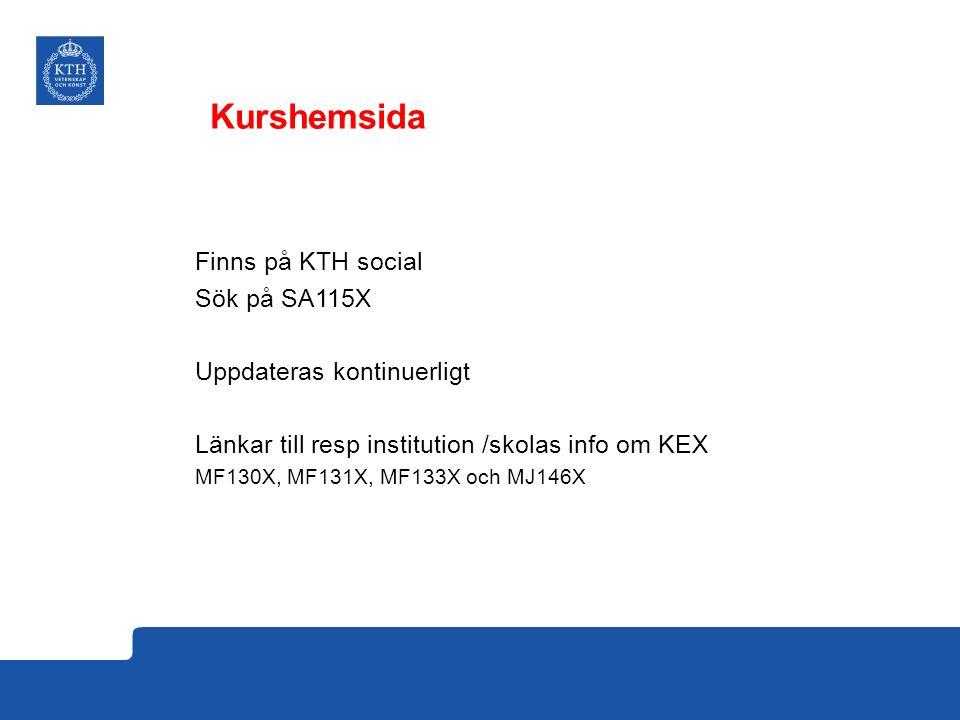 Finns på KTH social Sök på SA115X Uppdateras kontinuerligt Länkar till resp institution /skolas info om KEX MF130X, MF131X, MF133X och MJ146X Kurshems