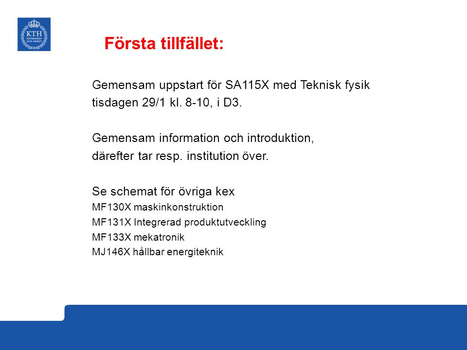 Gemensam uppstart för SA115X med Teknisk fysik tisdagen 29/1 kl. 8-10, i D3. Gemensam information och introduktion, därefter tar resp. institution öve
