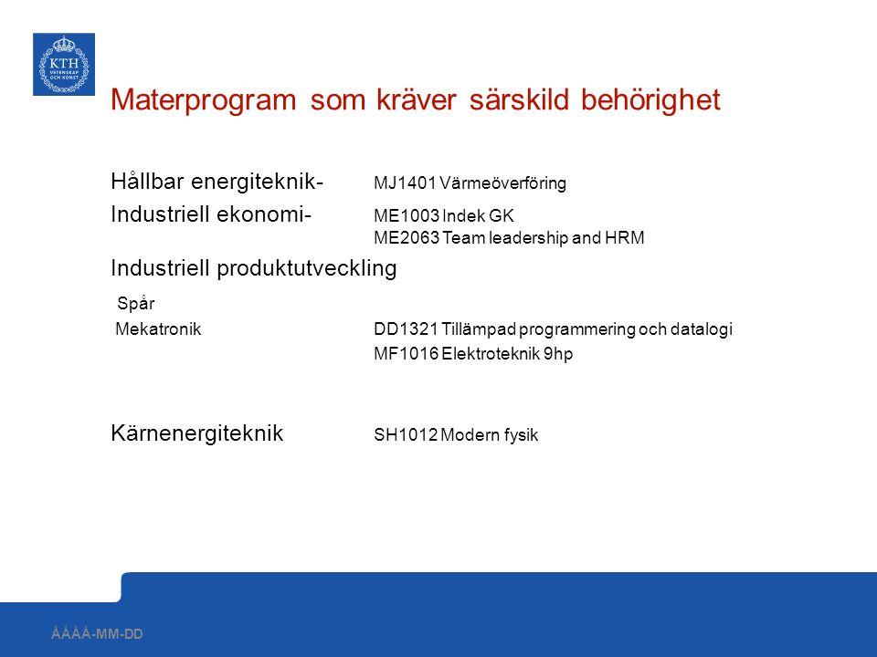 Materprogram som kräver särskild behörighet Hållbar energiteknik- MJ1401 Värmeöverföring Industriell ekonomi- ME1003 Indek GK ME2063 Team leadership a
