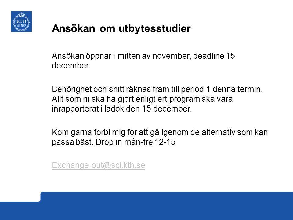 Ansökan om utbytesstudier Ansökan öppnar i mitten av november, deadline 15 december. Behörighet och snitt räknas fram till period 1 denna termin. Allt