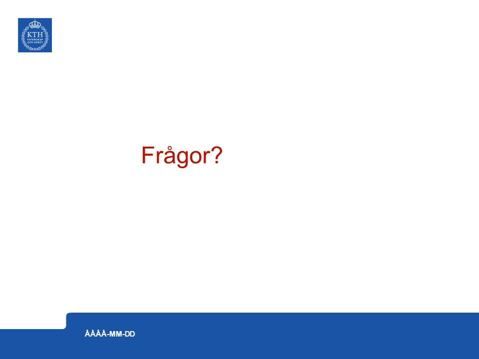 ÅÅÅÅ-MM-DD Frågor?