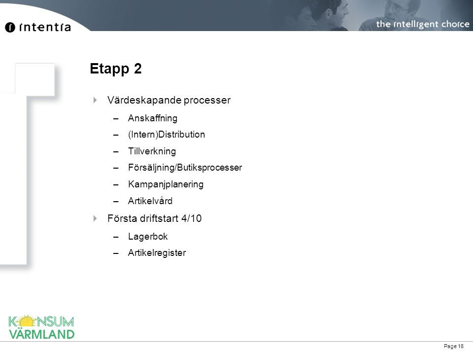 Page 16 Etapp 2  Värdeskapande processer –Anskaffning –(Intern)Distribution –Tillverkning –Försäljning/Butiksprocesser –Kampanjplanering –Artikelvård