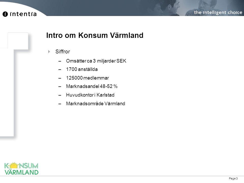 Page 3 Intro om Konsum Värmland  Siffror –Omsätter ca 3 miljarder SEK –1700 anställda –125000 medlemmar –Marknadsandel 48-52 % –Huvudkontor i Karlsta