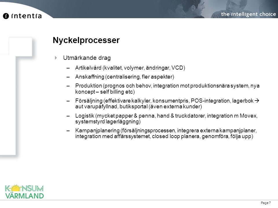 Page 7 Nyckelprocesser  Utmärkande drag –Artikelvård (kvalitet, volymer, ändringar, VCD) –Anskaffning (centralisering, fler aspekter) –Produktion (pr
