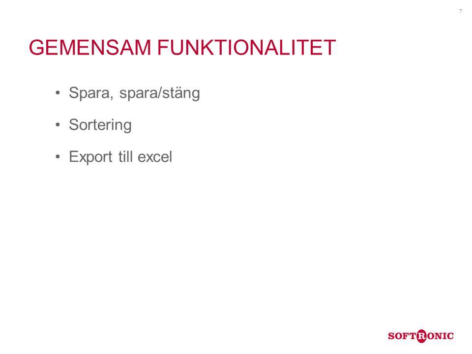 GEMENSAM FUNKTIONALITET Spara, spara/stäng Sortering Export till excel 7