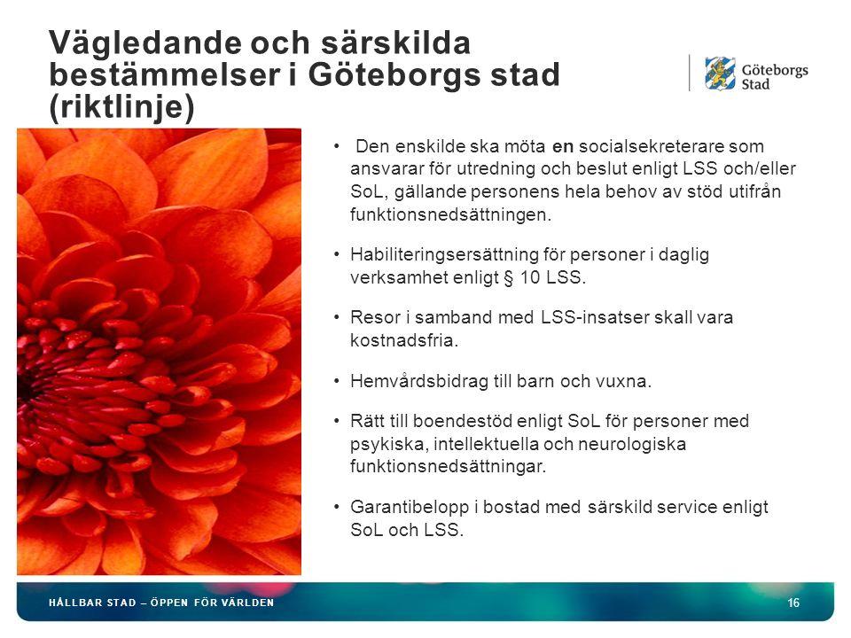 HÅLLBAR STAD – ÖPPEN FÖR VÄRLDEN 16 Den enskilde ska möta en socialsekreterare som ansvarar för utredning och beslut enligt LSS och/eller SoL, gälland