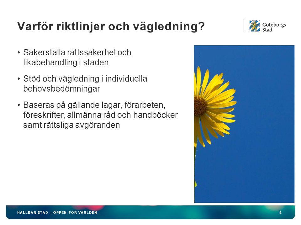 HÅLLBAR STAD – ÖPPEN FÖR VÄRLDEN 5 Riktlinjen beslutas i Kommunfullmäktige och är en beskrivning av Göteborgs Stads inriktning gällande individuellt stöd till personer med funktionsnedsättning.