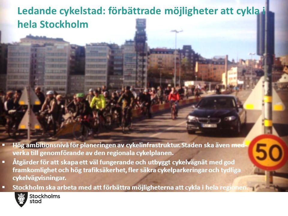 Ledande cykelstad: förbättrade möjligheter att cykla i hela Stockholm  Hög ambitionsnivå för planeringen av cykelinfrastruktur.