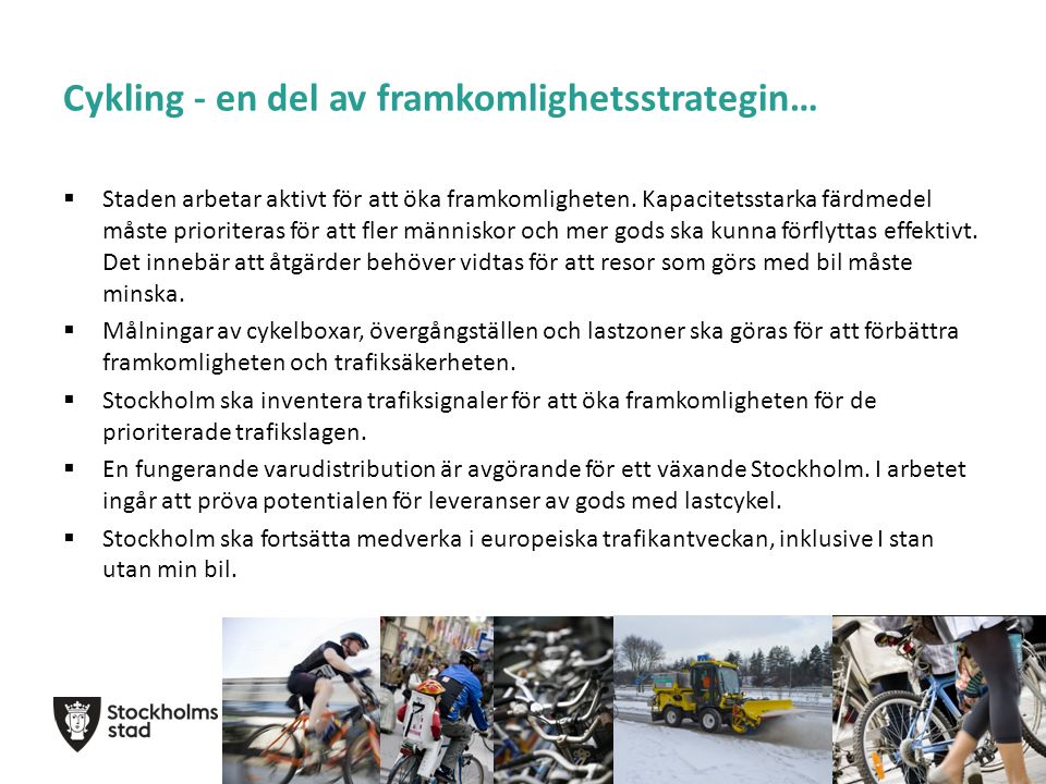 Stockholm ska bli en ledande cykelstad Ett ökat ansvar för hela staden att arbeta med ett tydligt cykelperspektiv, med målet att alla stockholmare tryggt och enkelt ska kunna cykla i alla sammanhang.