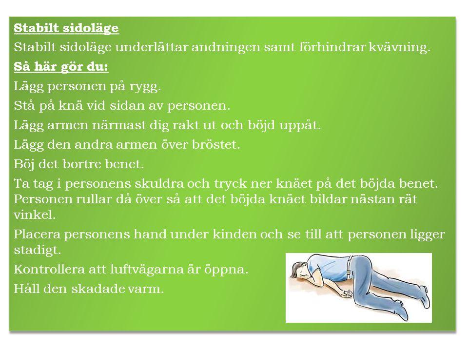 Stabilt sidoläge Stabilt sidoläge underlättar andningen samt förhindrar kvävning. Så här gör du: Lägg personen på rygg. Stå på knä vid sidan av person