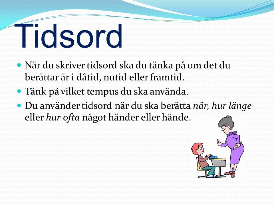 Tidsord Dåtid: förra året Förra året började jag på sfi.