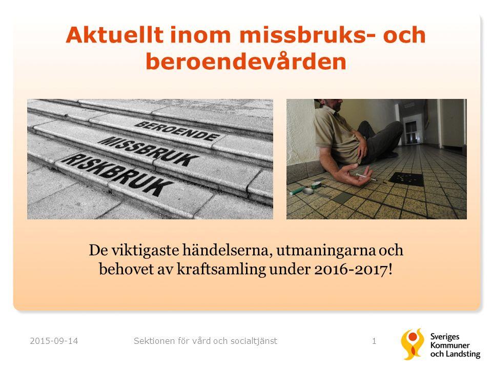 Aktuellt inom missbruks- och beroendevården De viktigaste händelserna, utmaningarna och behovet av kraftsamling under 2016-2017! 2015-09-14Sektionen f
