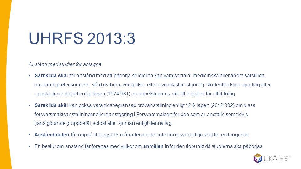 UHRFS 2013:3 Anstånd med studier för antagna Särskilda skäl för anstånd med att påbörja studierna kan vara sociala, medicinska eller andra särskilda omständigheter som t.ex.