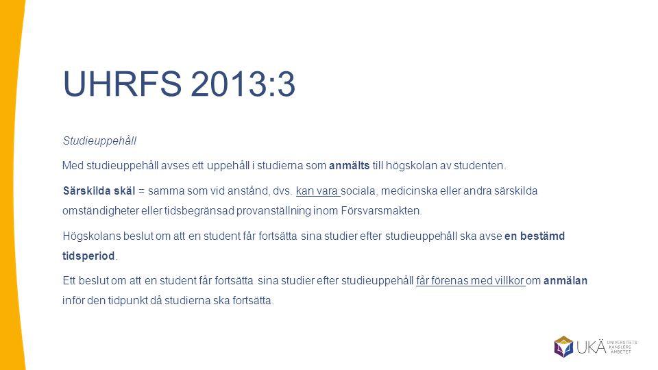 UHRFS 2013:3 Studieuppehåll Med studieuppehåll avses ett uppehåll i studierna som anmälts till högskolan av studenten.