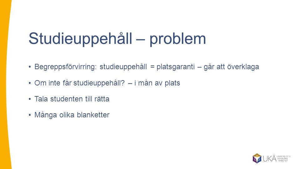 Studieuppehåll – problem Begreppsförvirring: studieuppehåll = platsgaranti – går att överklaga Om inte får studieuppehåll.