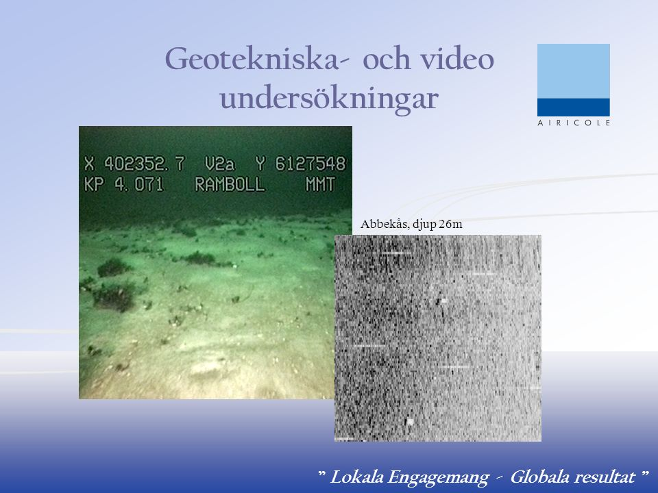 """"""" Lokala Engagemang - Globala resultat """" Abbekås, djup 26m Geotekniska- och video undersökningar"""