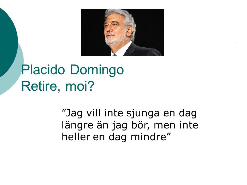 Placido Domingo Retire, moi.