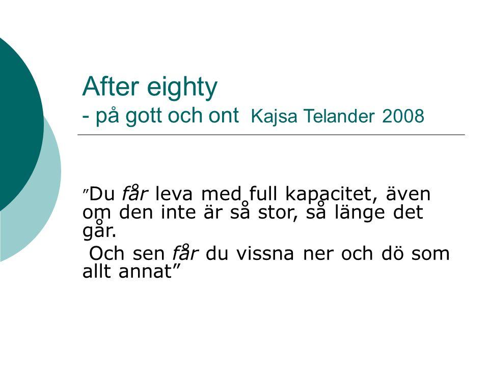 After eighty - på gott och ont Kajsa Telander 2008 Du får leva med full kapacitet, även om den inte är så stor, så länge det går.