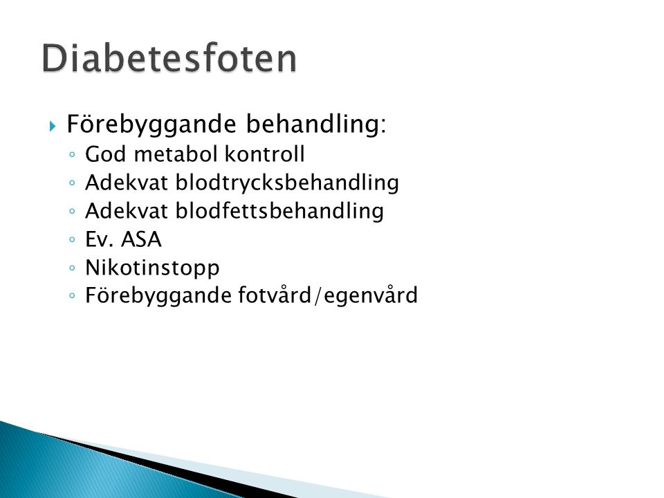  Förebyggande behandling: ◦ God metabol kontroll ◦ Adekvat blodtrycksbehandling ◦ Adekvat blodfettsbehandling ◦ Ev. ASA ◦ Nikotinstopp ◦ Förebyggande