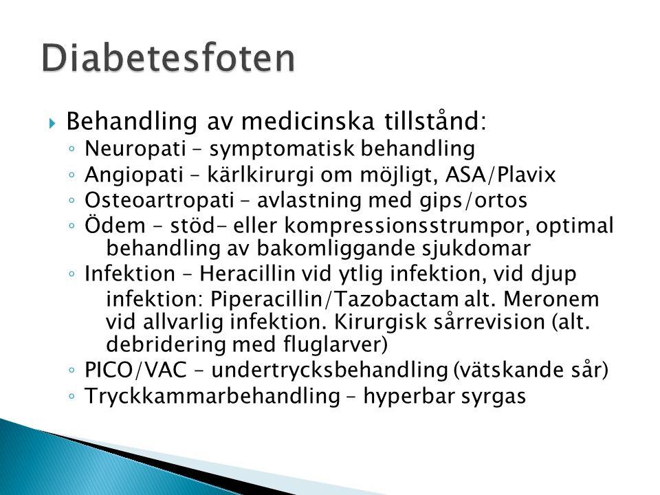  Behandling av medicinska tillstånd: ◦ Neuropati – symptomatisk behandling ◦ Angiopati – kärlkirurgi om möjligt, ASA/Plavix ◦ Osteoartropati – avlast