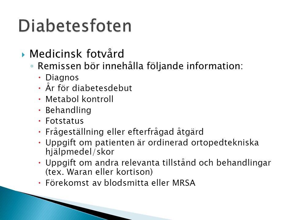  Medicinsk fotvård ◦ Remissen bör innehålla följande information:  Diagnos  År för diabetesdebut  Metabol kontroll  Behandling  Fotstatus  Fråg
