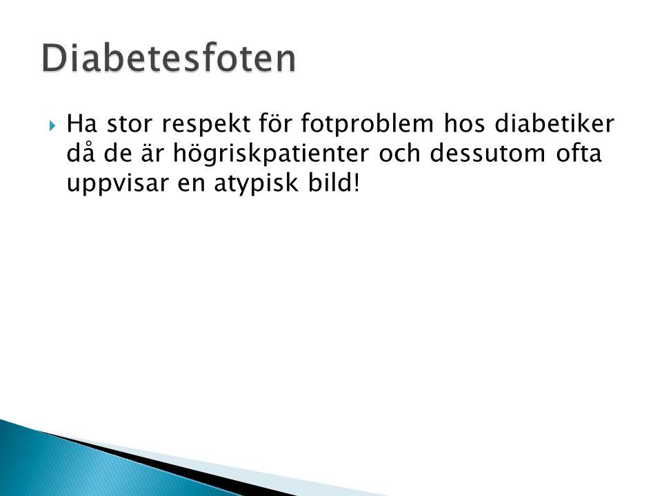  Ha stor respekt för fotproblem hos diabetiker då de är högriskpatienter och dessutom ofta uppvisar en atypisk bild!