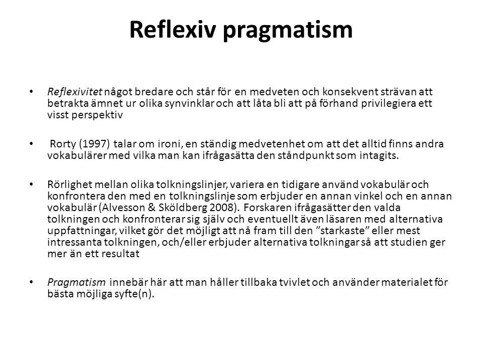 Reflexiv pragmatism Reflexivitet något bredare och står för en medveten och konsekvent strävan att betrakta ämnet ur olika synvinklar och att låta bli