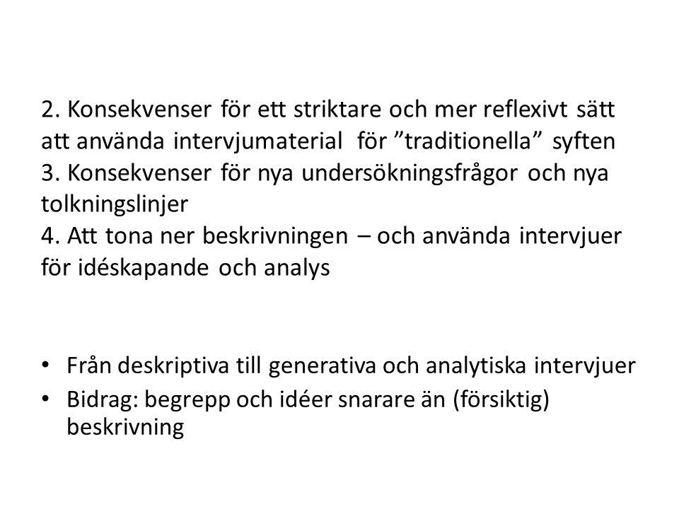 """2. Konsekvenser för ett striktare och mer reflexivt sätt att använda intervjumaterial för """"traditionella"""" syften 3. Konsekvenser för nya undersöknings"""