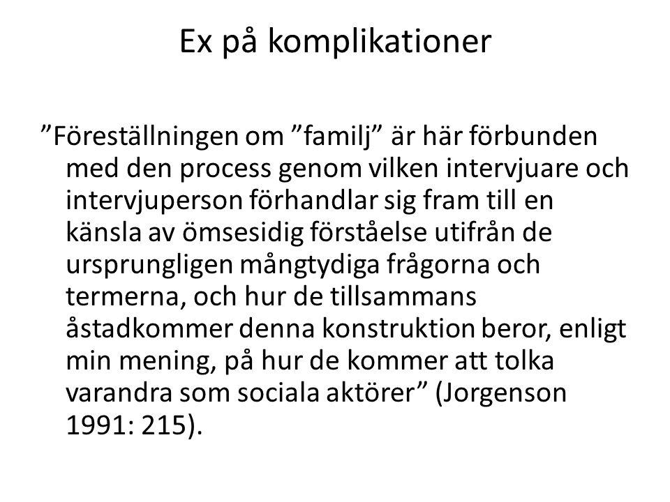 """Ex på komplikationer """"Föreställningen om """"familj"""" är här förbunden med den process genom vilken intervjuare och intervjuperson förhandlar sig fram til"""