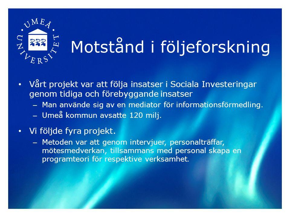Motstånd i följeforskning Vårt projekt var att följa insatser i Sociala Investeringar genom tidiga och förebyggande insatser – Man använde sig av en mediator för informationsförmedling.