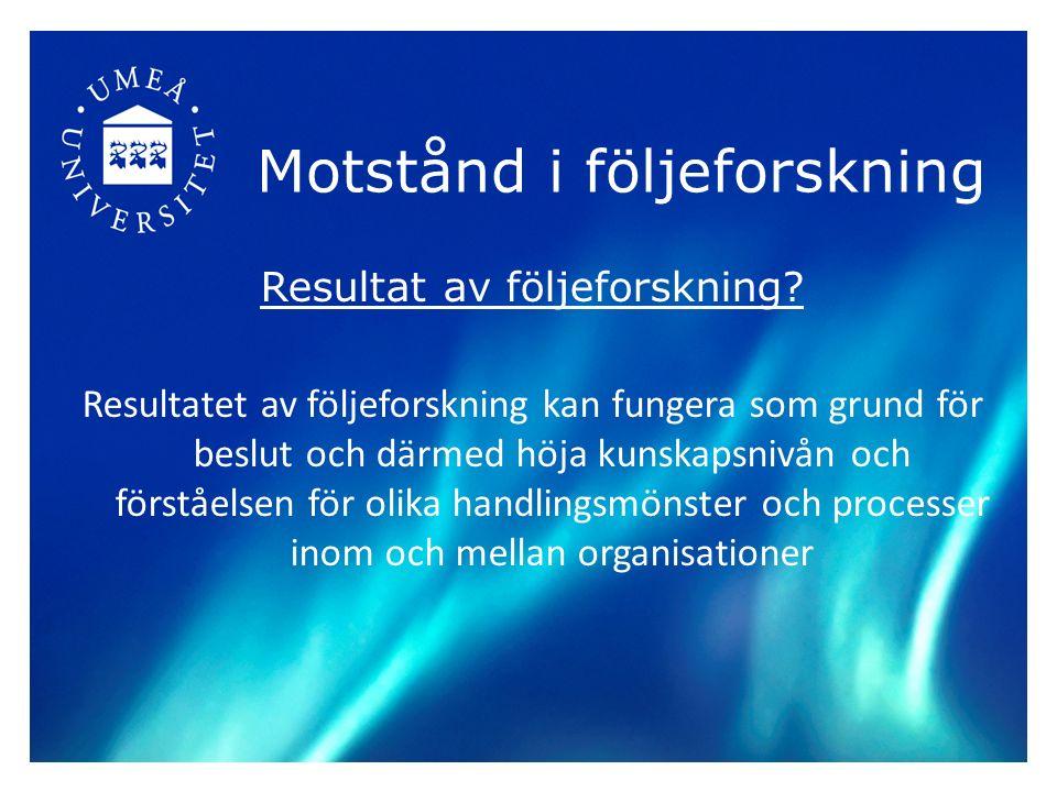 Motstånd i följeforskning Kritik av följeforskning.