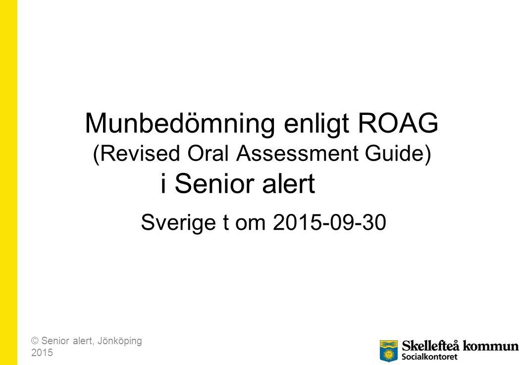 Munbedömning enligt ROAG (Revised Oral Assessment Guide) i Senior alert Sverige t om 2015-09-30 © Senior alert, Jönköping 2015