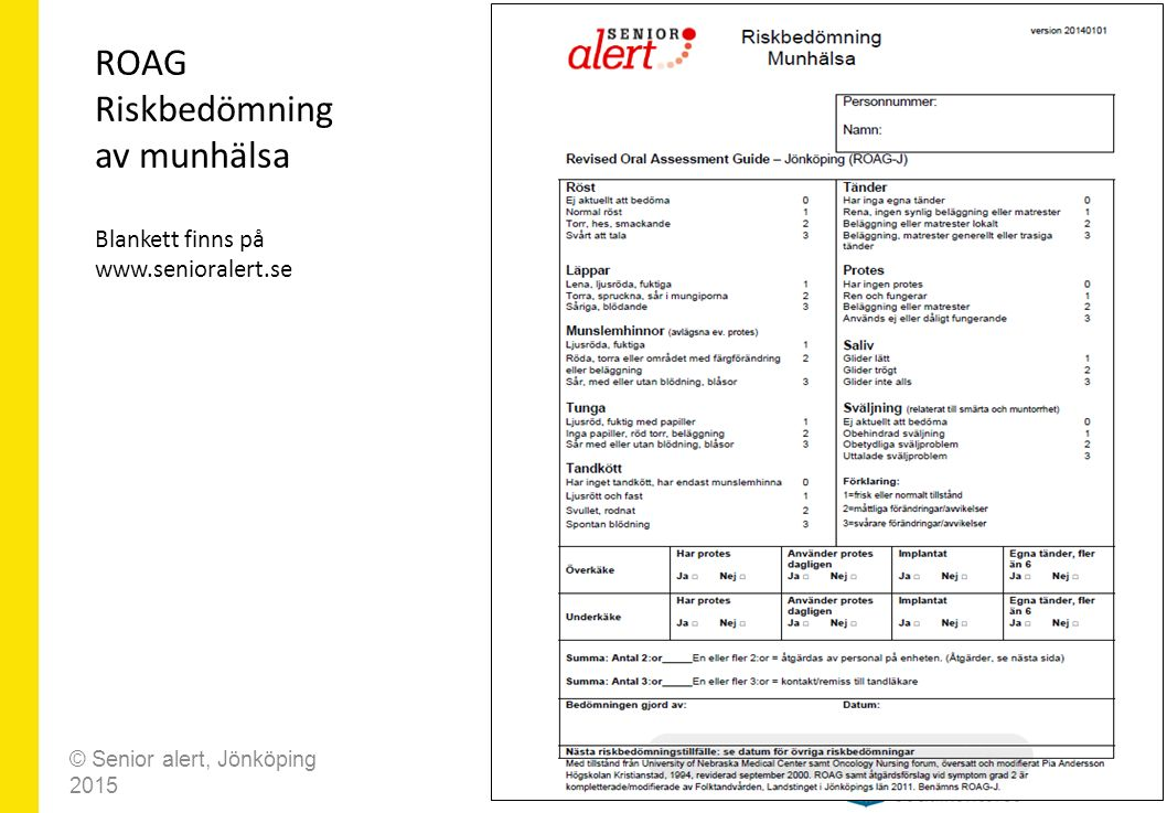 ROAG Riskbedömning av munhälsa Blankett finns på www.senioralert.se © Senior alert, Jönköping 2015