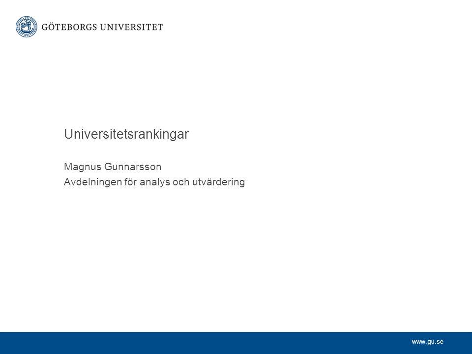 www.gu.se Magnus Gunnarsson Avdelningen för analys och utvärdering Universitetsrankingar