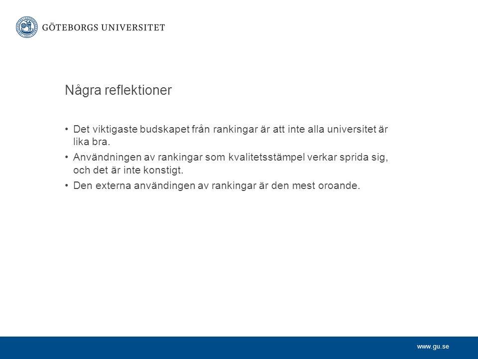 www.gu.se Några reflektioner Det viktigaste budskapet från rankingar är att inte alla universitet är lika bra.