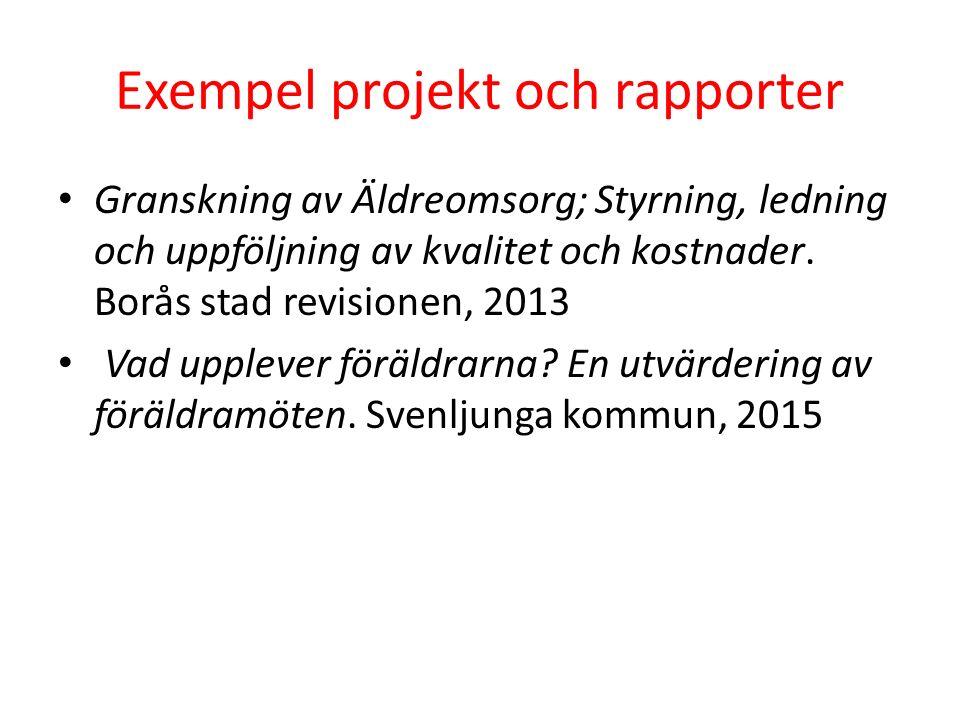Exempel projekt och rapporter Granskning av Äldreomsorg; Styrning, ledning och uppföljning av kvalitet och kostnader. Borås stad revisionen, 2013 Vad
