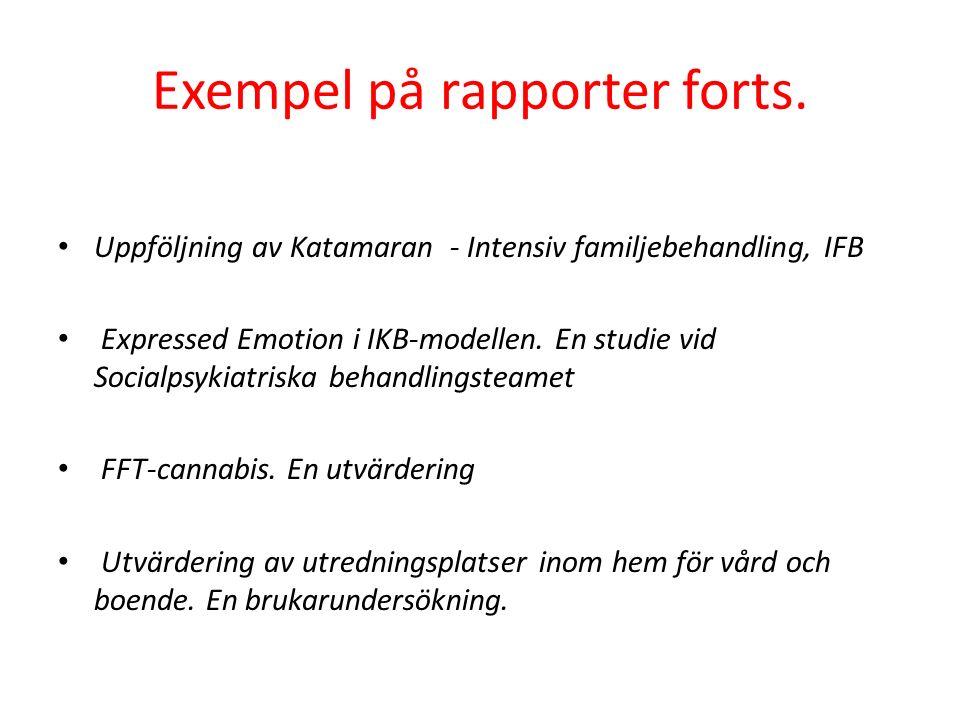 Exempel på rapporter forts. Uppföljning av Katamaran - Intensiv familjebehandling, IFB Expressed Emotion i IKB-modellen. En studie vid Socialpsykiatri