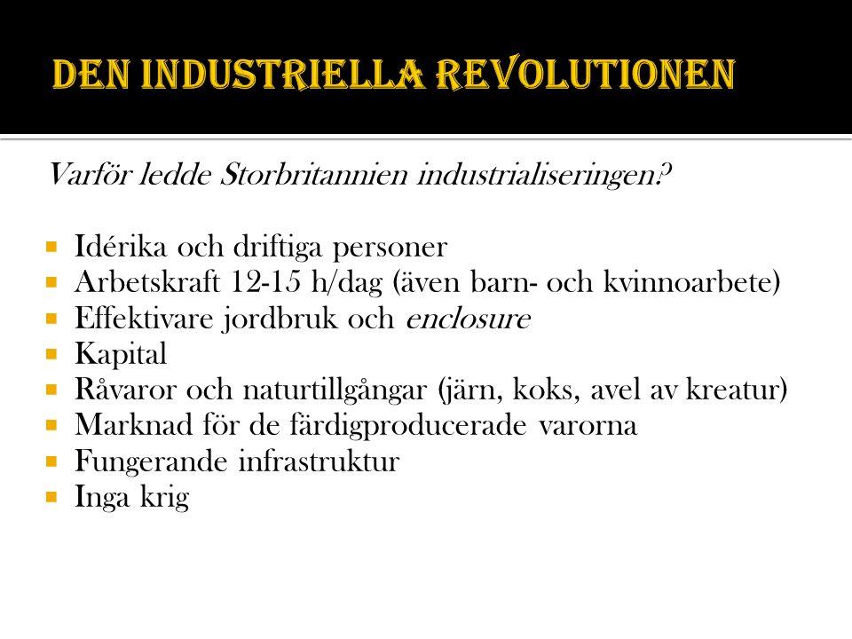 Varför ledde Storbritannien industrialiseringen?  Idérika och driftiga personer  Arbetskraft 12-15 h/dag (även barn- och kvinnoarbete)  Effektivare