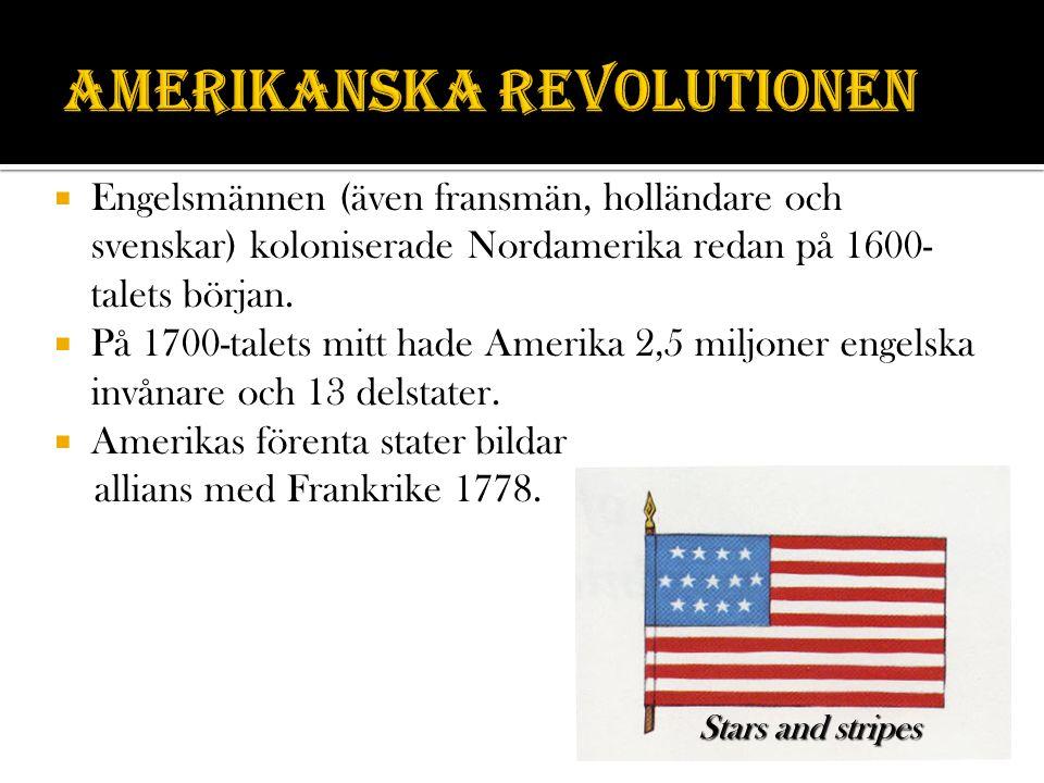  Engelsmännen (även fransmän, holländare och svenskar) koloniserade Nordamerika redan på 1600- talets början.  På 1700-talets mitt hade Amerika 2,5