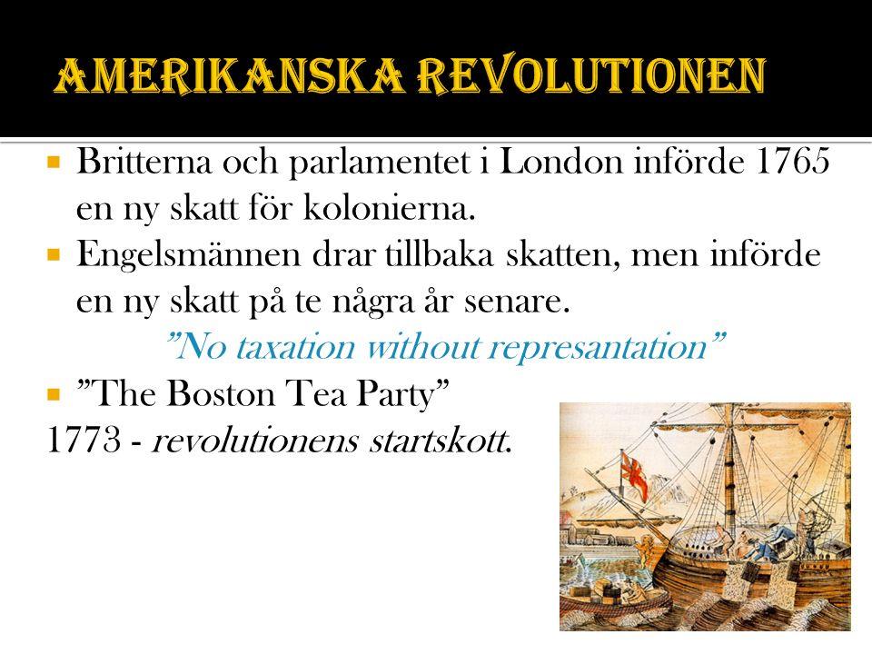  Britterna och parlamentet i London införde 1765 en ny skatt för kolonierna.  Engelsmännen drar tillbaka skatten, men införde en ny skatt på te någr