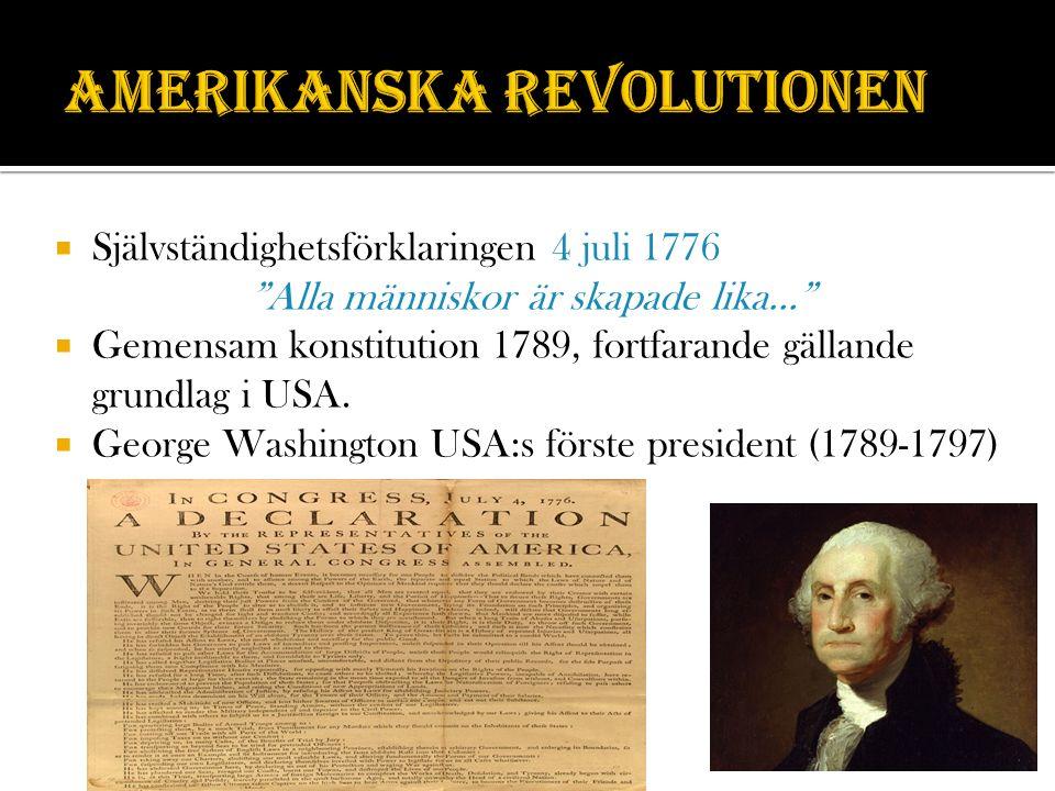 """ Självständighetsförklaringen 4 juli 1776 """"Alla människor är skapade lika…""""  Gemensam konstitution 1789, fortfarande gällande grundlag i USA.  Geor"""
