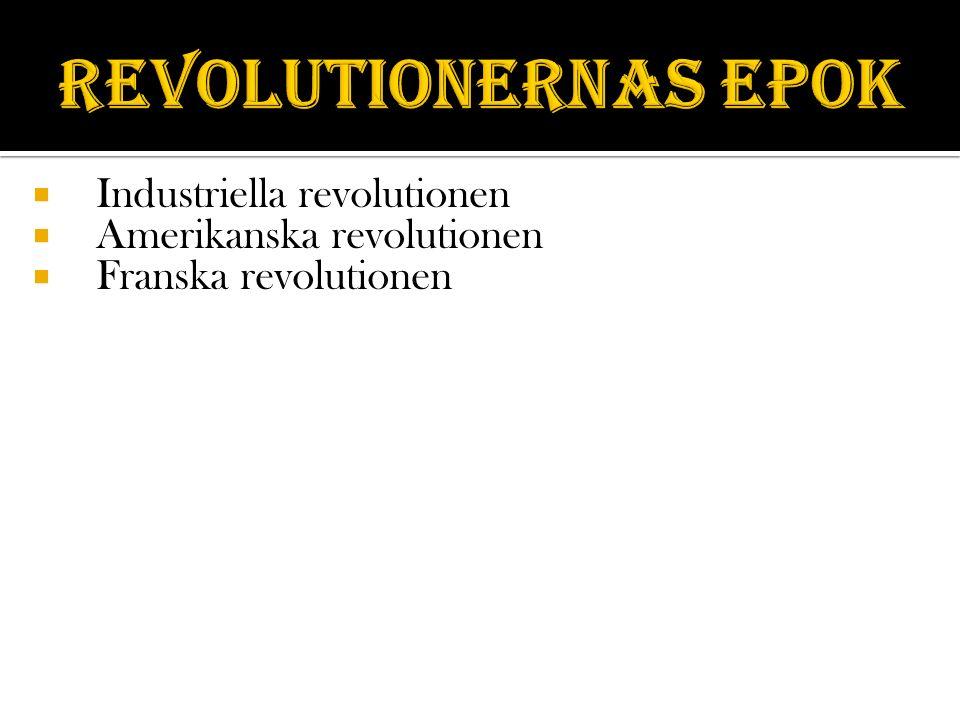  Industriella revolutionen  Amerikanska revolutionen  Franska revolutionen