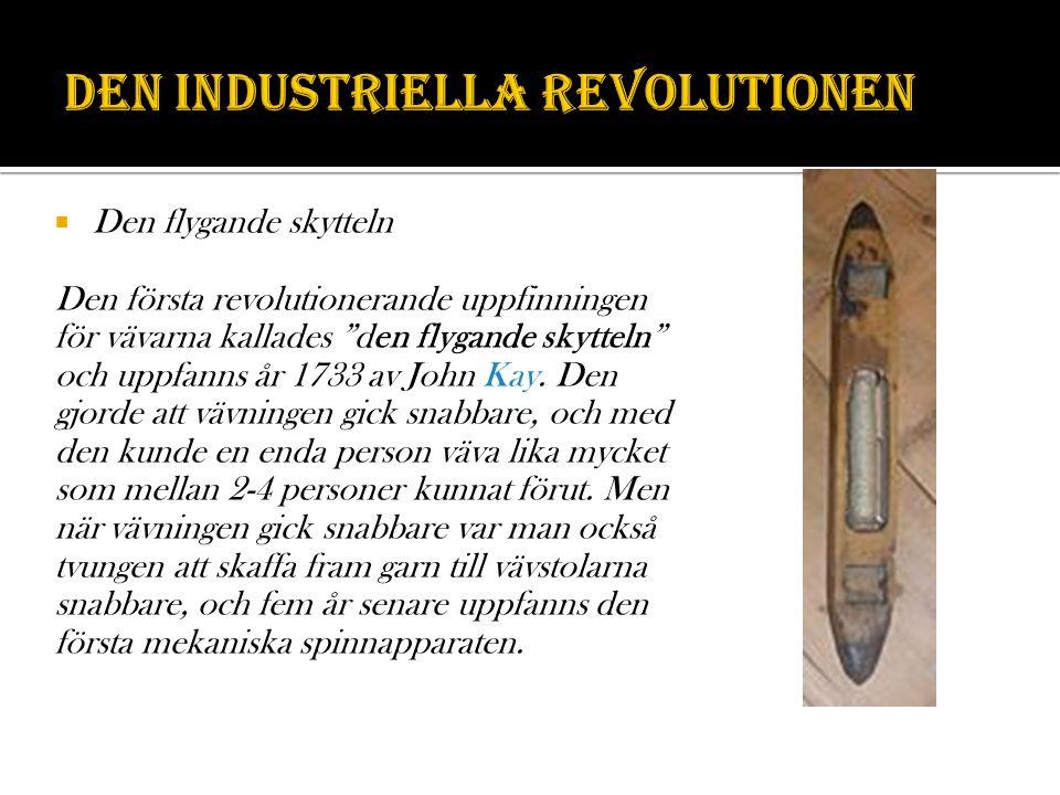 Den flygande skytteln Den första revolutionerande uppfinningen för vävarna kallades den flygande skytteln och uppfanns år 1733 av John Kay.