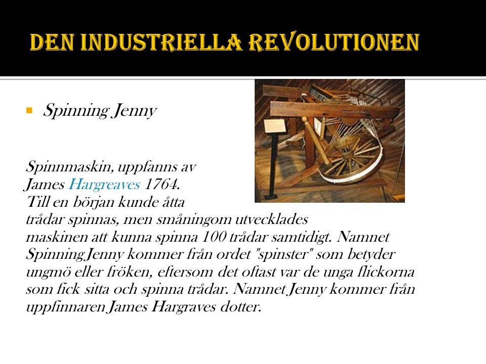  Spinning Jenny Spinnmaskin, uppfanns av James Hargreaves 1764. Till en början kunde åtta trådar spinnas, men småningom utvecklades maskinen att kunn