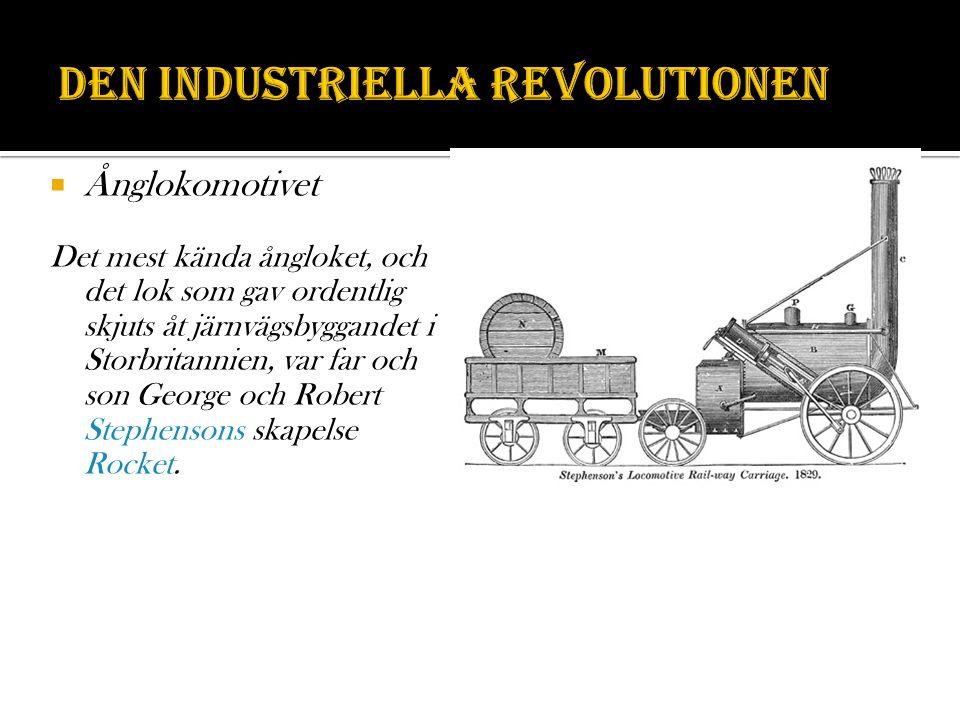  Ånglokomotivet Det mest kända ångloket, och det lok som gav ordentlig skjuts åt järnvägsbyggandet i Storbritannien, var far och son George och Robert Stephensons skapelse Rocket.