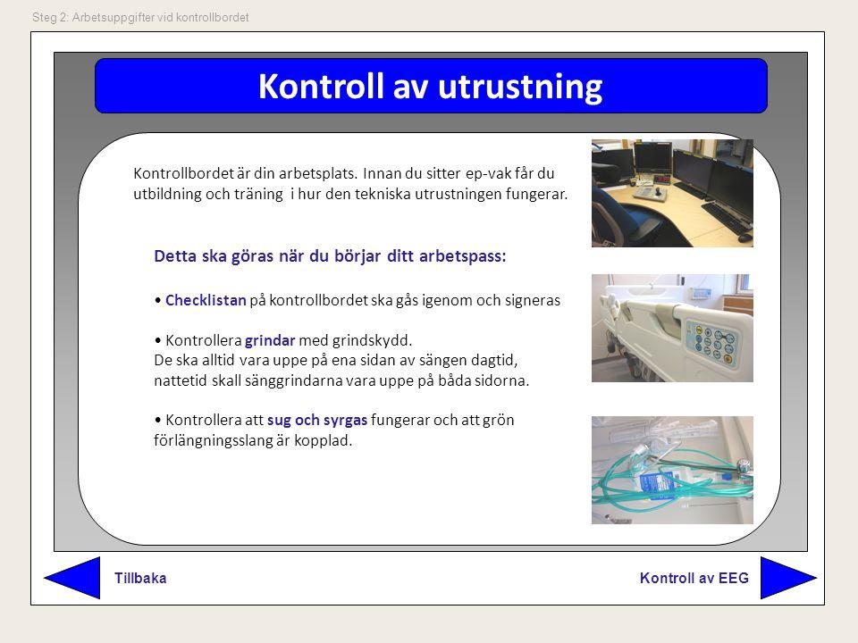 Kontroll av utrustning Kontroll av EEG Tillbaka Steg 2: Arbetsuppgifter vid kontrollbordet Detta ska göras när du börjar ditt arbetspass: Checklistan