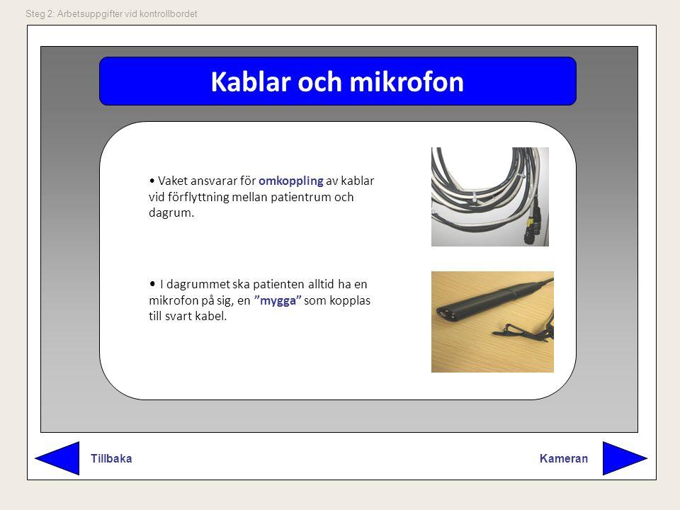 """Kablar och mikrofon Kameran Tillbaka Steg 2: Arbetsuppgifter vid kontrollbordet I dagrummet ska patienten alltid ha en mikrofon på sig, en """"mygga"""" som"""